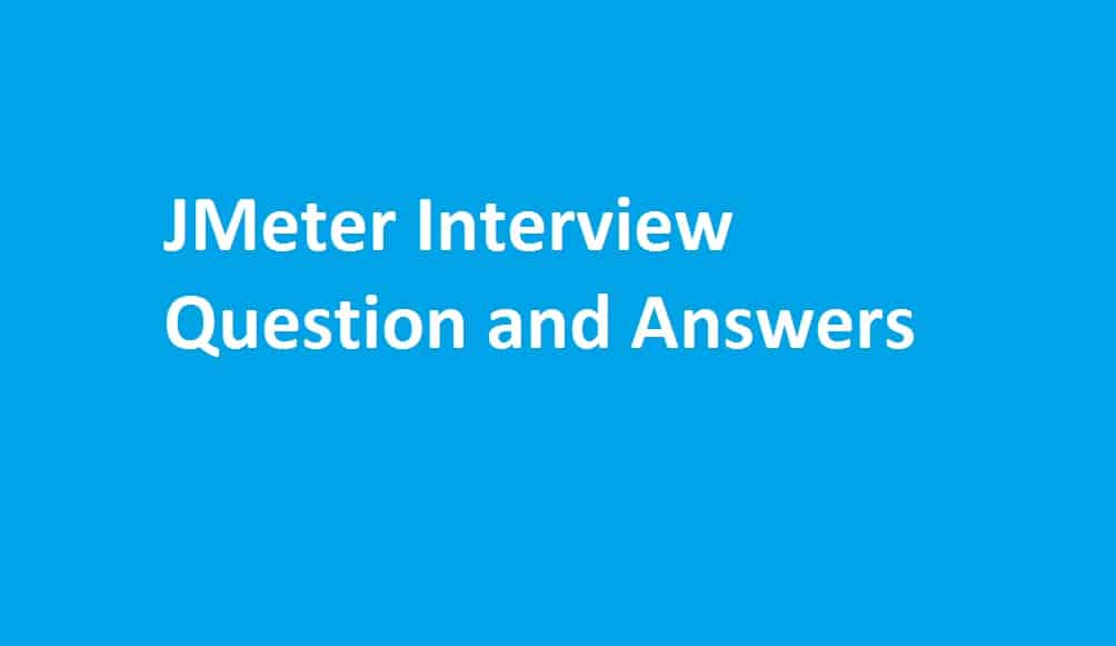 JMeter Performance Testing Interview Questions and Answers